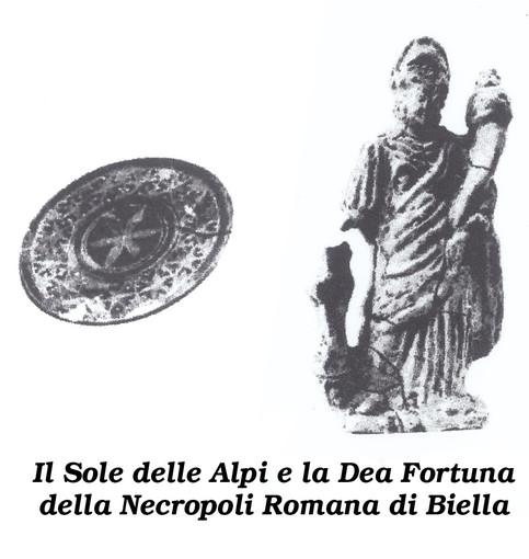 """Il Biellese magico e misterioso: La """"Dea Fortuna"""" e il """"Sole delle Alpi"""" nella necropoli romana di Biella"""