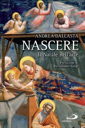Nascere. Il Natale nell'arte, presentazione a Vigliano del nuovo libro di Andrea Dall'Asta
